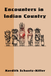 Encounters in Indian Country by Mardith Shuetz-Miller